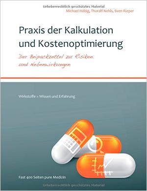 Praxis der Kalkulation und Kostenoptimierung: Der Beipackzettel zu Risiken und Nebenwirkungen